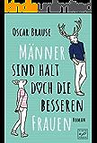 Männer sind halt doch die besseren Frauen (German Edition)