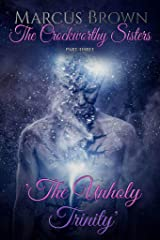 The Unholy Trinity: The Crockworthy Sisters - Part 3 Kindle Edition