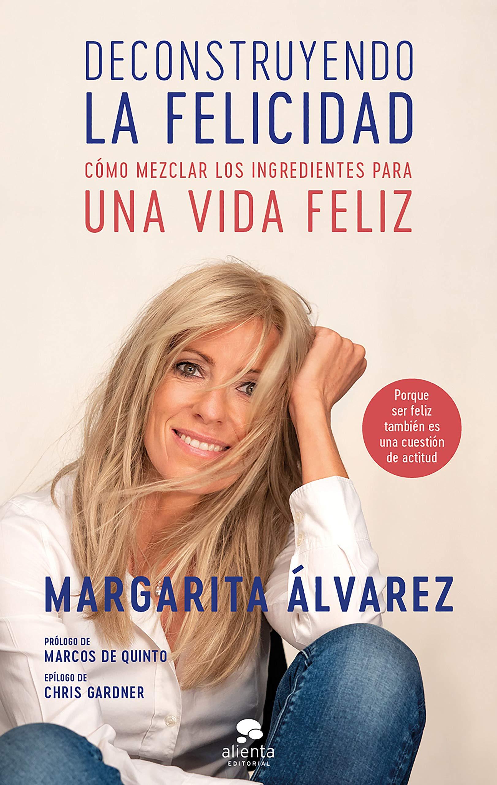 Deconstruyendo La Felicidad Cómo Mezclar Los Ingredientes Para Una Vida Feliz Coleccion Alienta Spanish Edition álvarez Margarita 9788417568344 Books