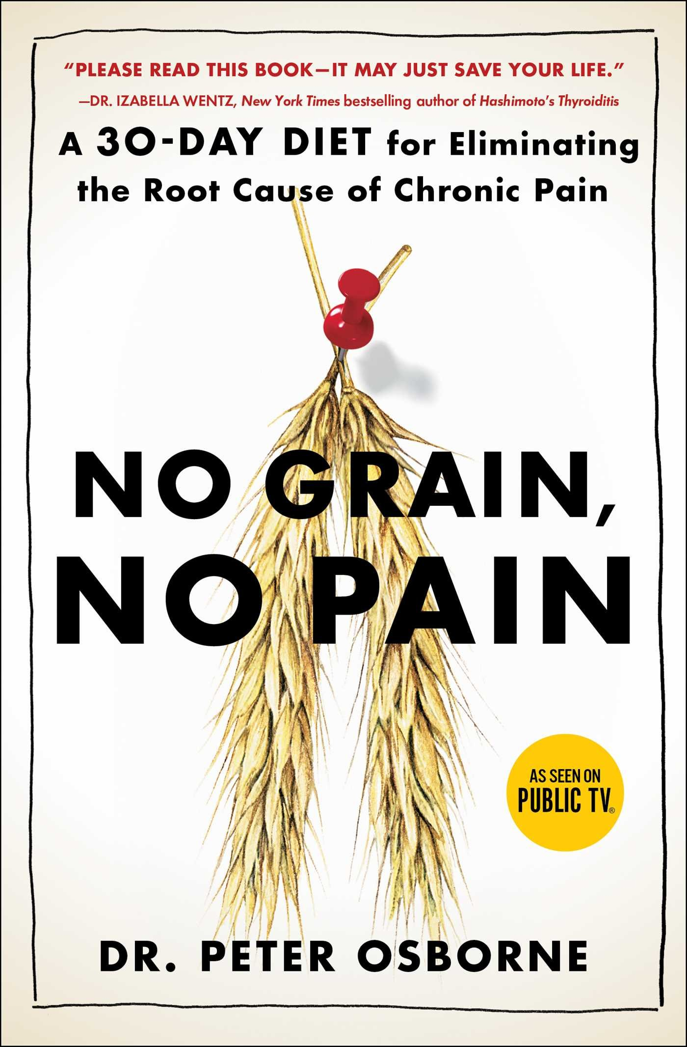 No Grain, No Pain: A 30day Diet For Eliminating The Root Cause Of Chronic  Pain: Peter Osborne: 9781501121692: Amazon: Books