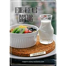 Una Vida Sana sin lácteos: Leches Vegetales para vivir saludables (Spanish Edition) Oct 24, 2015