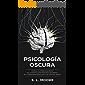 Psicología Oscura: Domine Las Técnicas Secretas de la Manipulación Emocional Encubierta, de  la Persuasión Disimulada y del Control Mental