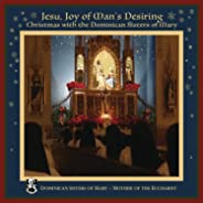 Jesu, Joy of Man's Desiring: Christmas with The Dominican Sisters of Mary