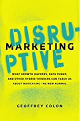 Disruptive Marketing: What Growth Hackers, Data Punks, and Other Hybrid Thinkers Can Teach Us About Navigating the New Normal Kindle Edition
