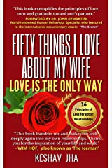 Fifty Things I Love About My Wife: Love Is the Only Way Kindle Edition