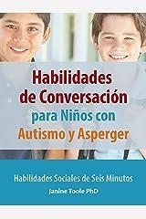 Habilidades de Conversación para Niños con Autismo y Asperger: Habilidades Sociales de Seis Minutos (Spanish Edition) Kindle Edition
