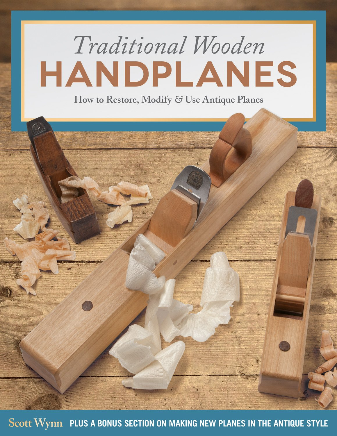 Traditional Wooden Handplanes: How to Restore, Modify & Use Antique Planes, Plus a Bonus Section on Making New Planes in the Antique Style (Fox Chapel Publishing) Over 200 Photos & Illustrations