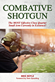 Combative Shotgun: The MOST Effective Close Quarter Small Arm Currently in Existence!