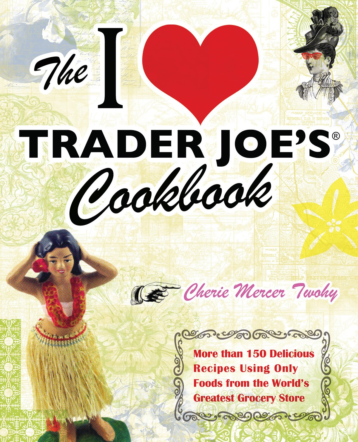 The I Love Trader Joe\'s Cookbook: 150 Delicious Recipes Using Only ...