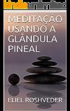 MEDITAÇÃO USANDO A GLÂNDULA PINEAL
