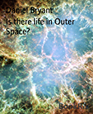 Is there life in Outer Space?: A study on the Cosmos (English Edition)