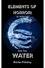 Elements of Horror: Water: Book Four Kindle Edition