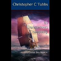 In Dangerous Company: The Dorset Boy Book 4 (English Edition)