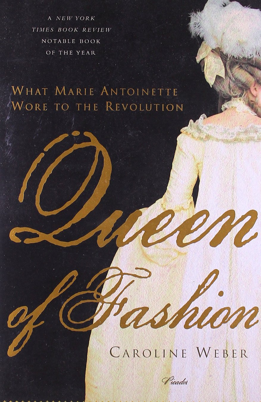Amazon: Queen Of Fashion: What Marie Antoinette Wore To The Revolution  (9780312427344): Caroline Weber: Books