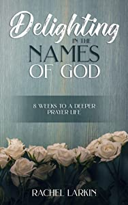 Delighting in the Names of God: 8 Weeks to a Deeper Prayer Life