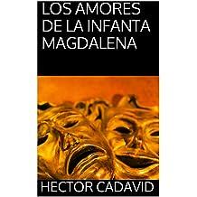 LOS AMORES DE LA INFANTA MAGDALENA (Spanish Edition) Jan 7, 2014