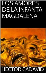 LOS AMORES DE LA INFANTA MAGDALENA (Spanish Edition)