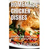 HOMEMADE CHICKEN DISHES: COOKBOOK CHICKEN RECIPES WITH PICTURE (ALL RECIPES)