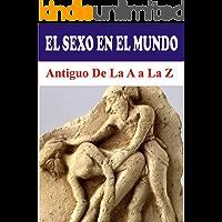 EL SEXO EN EL MUNDO ANTIGUO DE LA A A LA Z (English Edition)