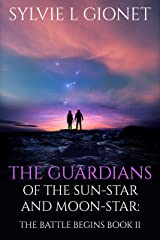 The Guardians of the Sun-Star & Moon-Star: The Battle Begins (The Guardians of the Sunstar and Moonstar Book 2) Kindle Edition