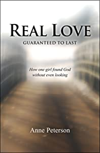 Real Love: Guaranteed to Last: How one girl found God without even looking