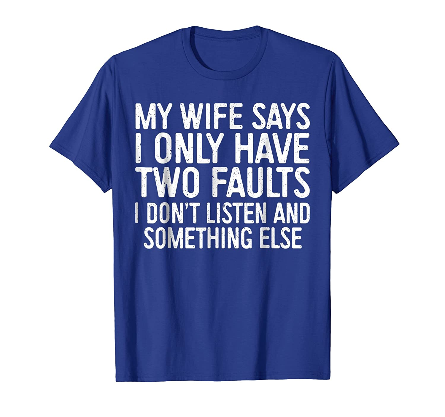 Mens My Wife Says I Only Have Two Faults T-Shirt Funny Gift-AZP