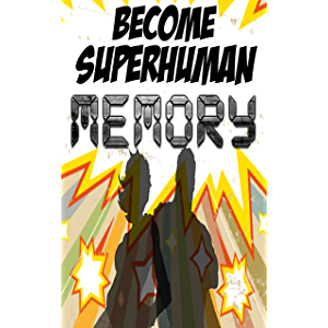 Increase your Memory: Improve your Memory Power with Become Superhuman (Become Superhuman!!!)