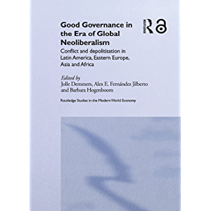 Good Governance in the Era of Global Neoliberalism: Conflict and Depolitization in Latin America, Eastern Europe, Asia…