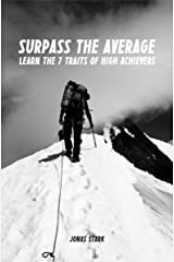 Surpass the Average: Learn the 7 Traits of High Achievers (Best Business Books Book 11) Kindle Edition