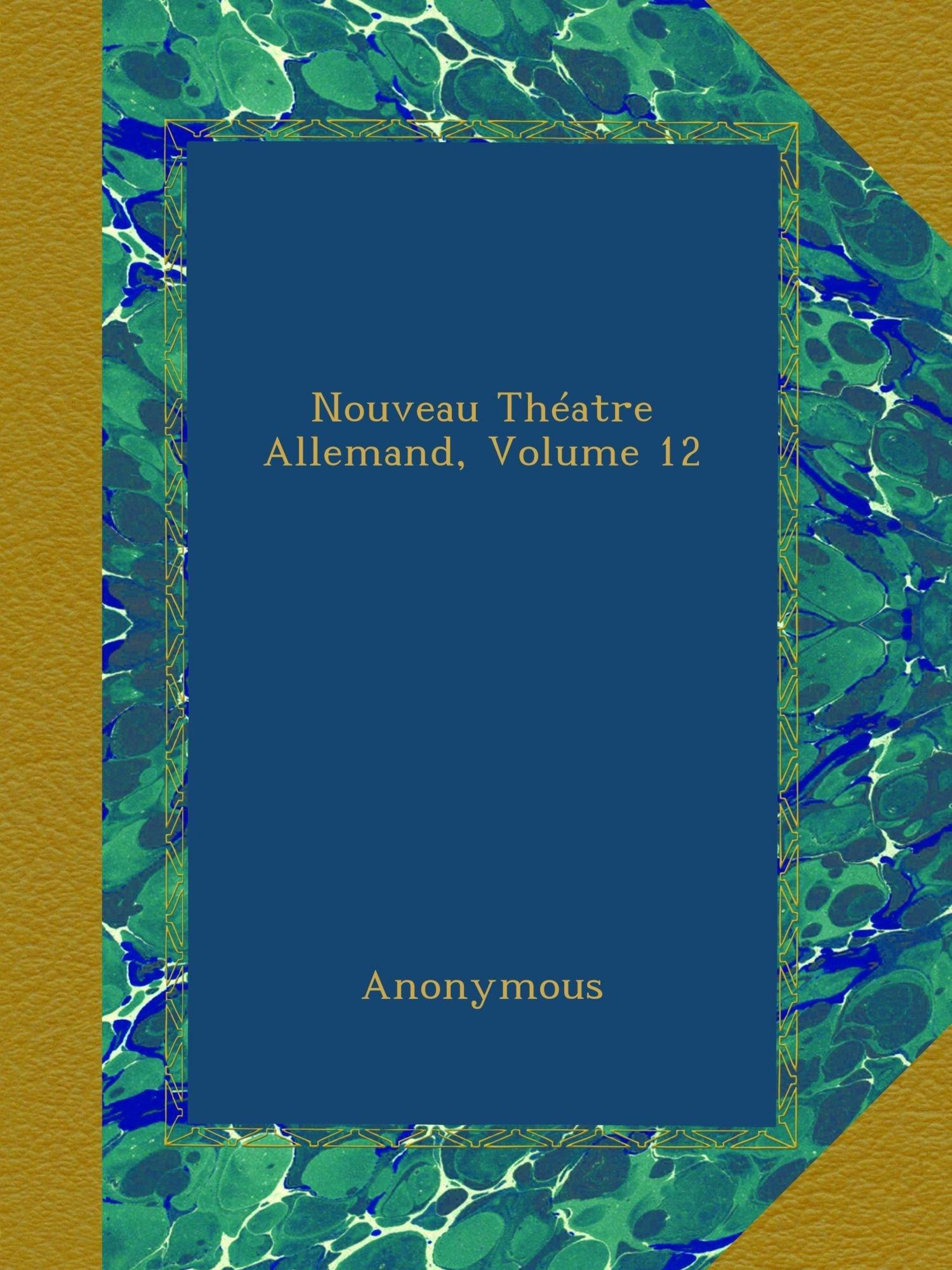 Read Online Nouveau Théatre Allemand, Volume 12 (French Edition) pdf epub