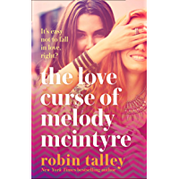 The Love Curse of Melody McIntyre: a hilarious and uplifting new LGBT romantic comedy from the bestselling Robin Talley…
