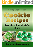 Lucky Leprechaun Cookie Recipes for St. Patrick's Day: A Cookbook Filled With The Luck of The Irish