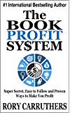 The Book Profit System: Super Secret, Easy to Follow and Proven Ways to Make You Profit