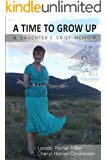 A Time To Grow Up: A Daughter's Grief Memoir