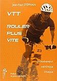 VTT, rouler plus vite : Entraînement, diététique, éthique