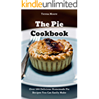 The Pie Cookbook:  Over 100 Delicious Homemade Pie Recipes You Can Easily Make (Natural Food Book 45)