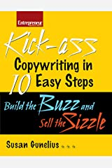 Kickass Copywriting in 10 Easy Steps: Build the Buzz and Sell the Sizzle (Entrepreneur Magazine) Kindle Edition