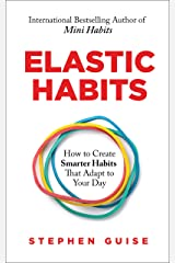 Elastic Habits: How to Create Smarter Habits That Adapt to Your Day Kindle Edition