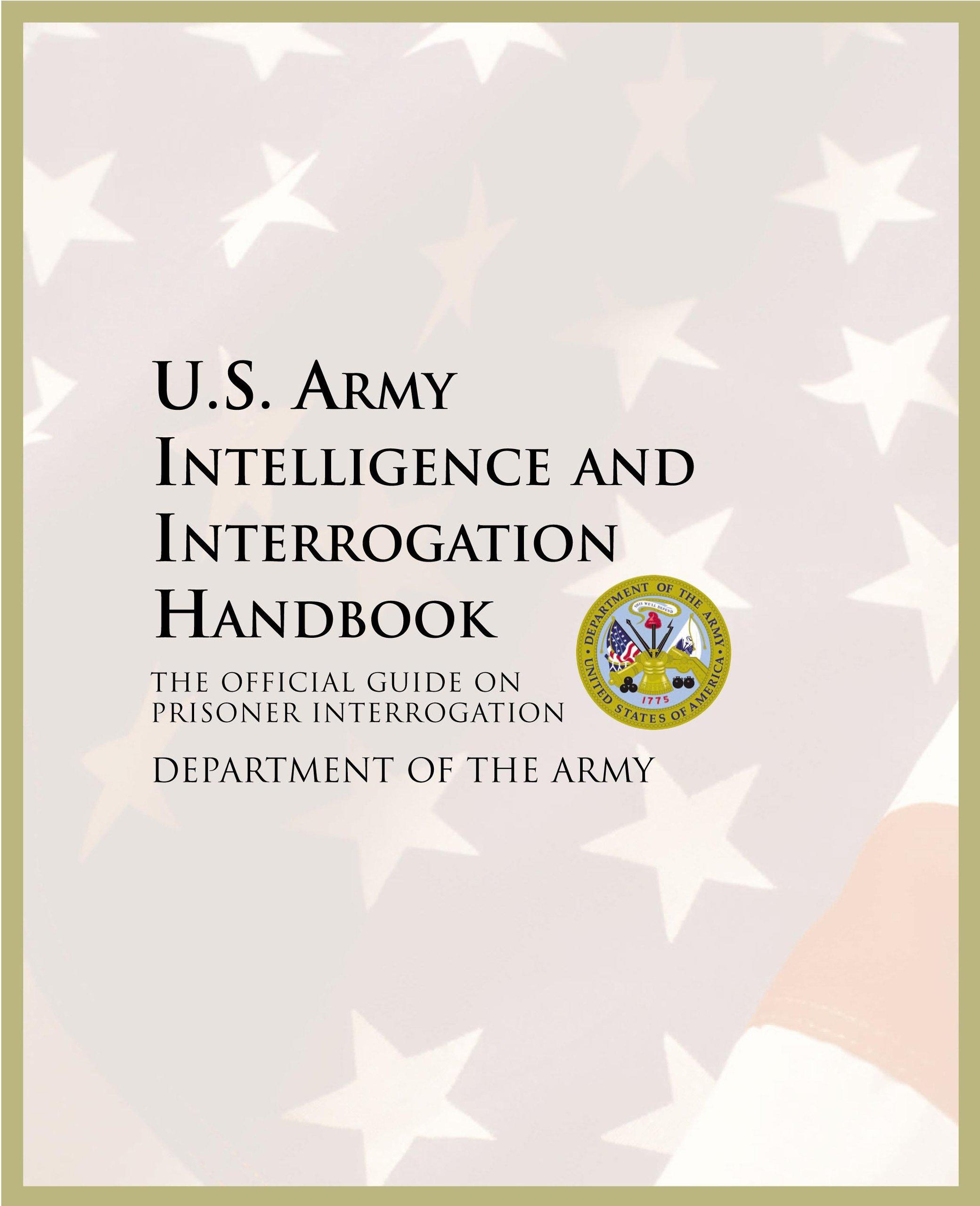 U.S. Army Intelligence and Interrogation Handbook: The Official Guide on Prisoner Interrogation