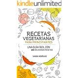 Recetas vegetarianas para principiantes : Una guía fácil con 101 deliciosas recetas vegetarianas