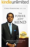 The Power of Your Mind: Walk In Divine Excellence And Transform Your World through The Power Of A Renewed Mind