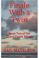 Finale with a Twist: Book Two of the Grand Finale Trilogy Kindle Edition