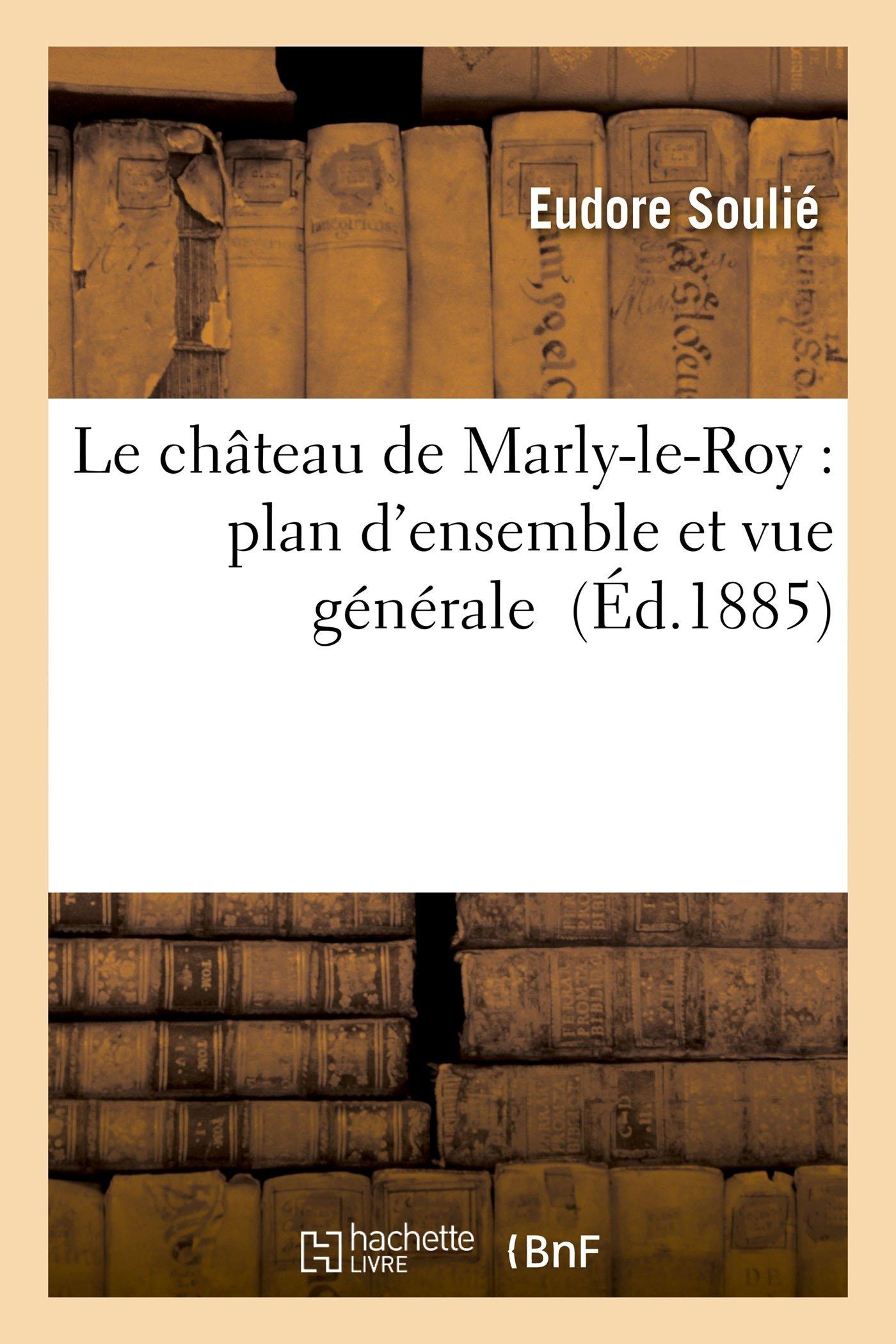 Download Le Château de Marly-Le-Roy: Plan d'Ensemble Et Vue Générale (Arts) (French Edition) ebook