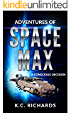 Adventures of Space Max: A Conscious Decision