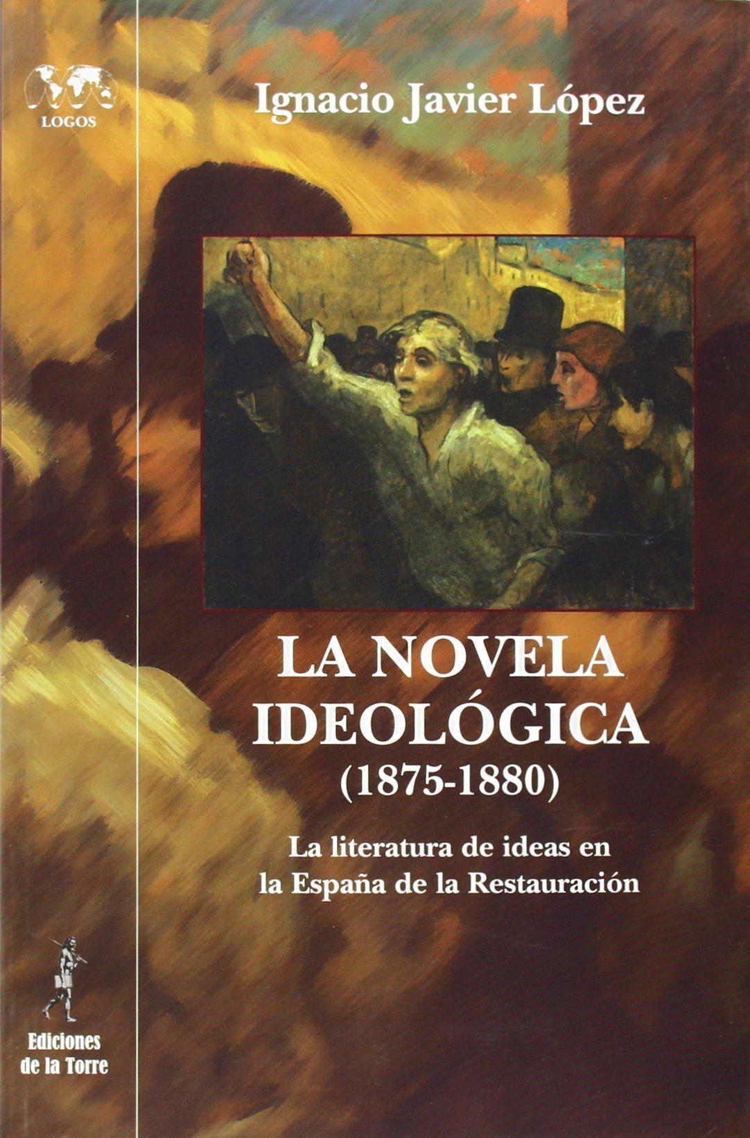 La novela ideológica 1875-1880 : La literatura de ideas en la España de la Restauración: 40 Nuestro Mundo Logos: Amazon.es: López Martínez, Ignacio Javier: Libros