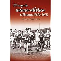 85 Anys De Marxa Atlètica A Terrassa (1930-2015)
