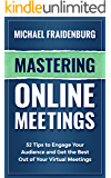 Mastering Online Meetings: 52 Tips to Engage Your Audience and Get the Best Out of Your Virtual Meetings