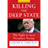 Killing the Deep State: The Fight to Save President Trump