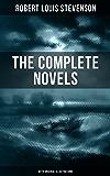 THE COMPLETE NOVELS OF ROBERT LOUIS STEVENSON (With Original Illustrations): Treasure Island, The Strange Case of Dr…