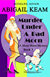Murder Under A Bad Moon: A 1930s Mona Moon Mystery Book 3
